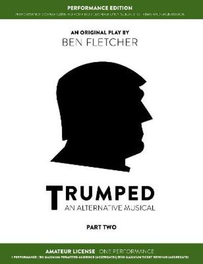 TRUMPED (An Alternative Musical) Part Two Performance Edition, Amateur One Performance - Ben Fletcher