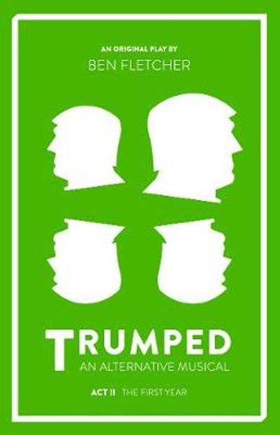 TRUMPED: An Alternative Musical, Act II - Ben Fletcher
