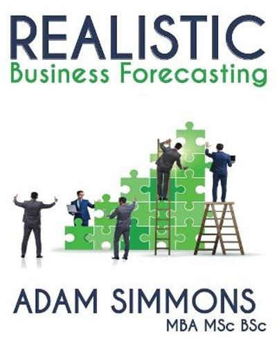 Realistic Business Forecasting - Adam Simmons