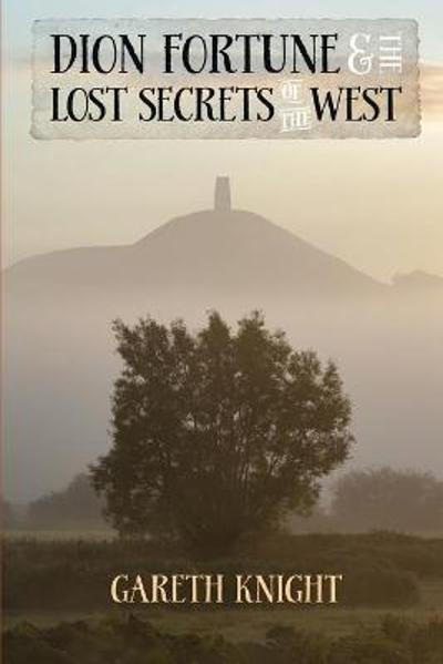 Dion Fortune and the Lost Secrets of the West - Gareth Knight