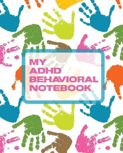 My ADHD Behavioral Notebook - Paige Cooper