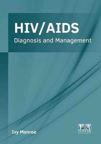 Hiv/Aids: Diagnosis and Management - Ivy Monroe
