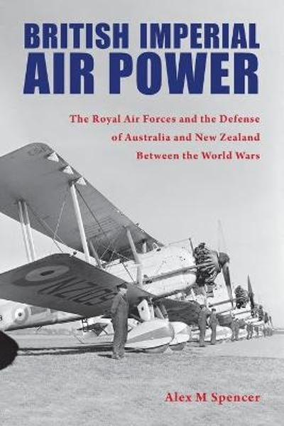 British Imperial Air Power - Alex M Spencer