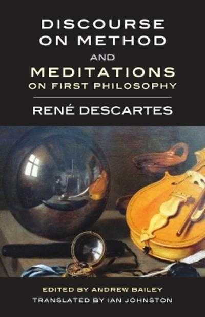 Discourse on Method and Meditations on First Philosophy - Rene Descartes