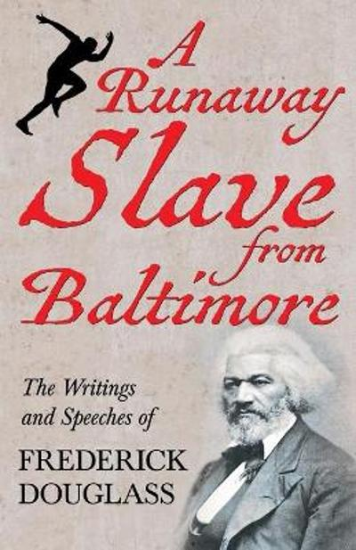 A Runaway Slave from Baltimore - The Writings and Speeches of Frederick Douglass - Frederick Douglass