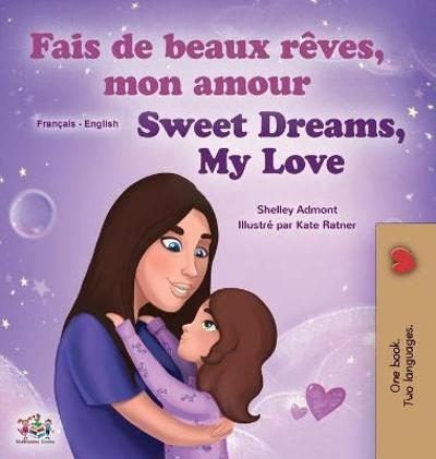 Sweet Dreams, My Love (French English Bilingual Children's Book) - Shelley Admont