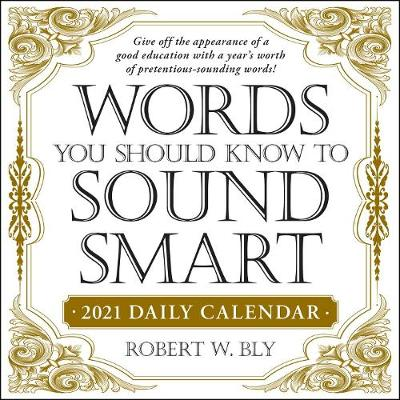 Words You Should Know to Sound Smart 2021 Daily Calendar - Robert W Bly