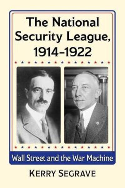The National Security League, 1914-1922 - Kerry Segrave