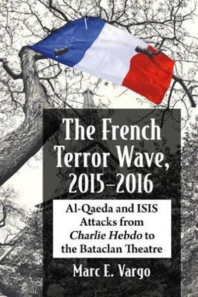 The French Terror Wave, 2015-2016 - Marc E. Vargo