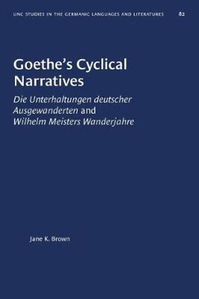 Goethe's Cyclical Narratives - Jane K. Brown