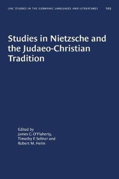Studies in Nietzsche and the Judaeo-Christian Tradition - James C. O'Flaherty