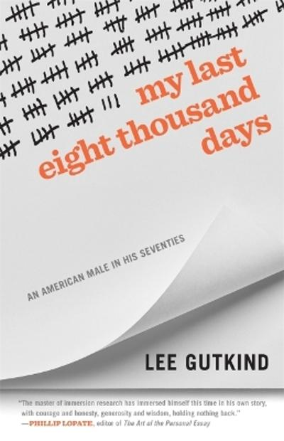 My Last Eight Thousand Days - Lee Gutkind