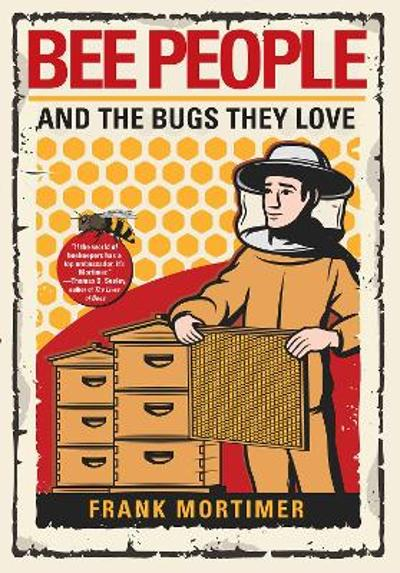 Bee People And The Bugs They Love - Frank Mortimer