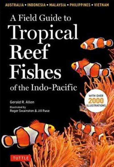 A Field Guide to Tropical Reef Fishes of the Indo-Pacific - Gerald R Allen