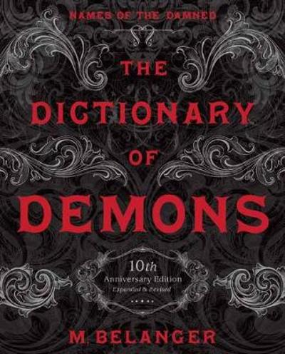 The Dictionary of Demons: Tenth Anniversary Edition - M. Belanger