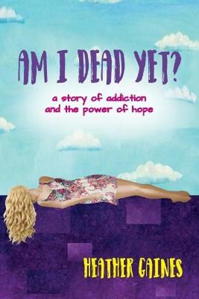 Am I Dead Yet? - Heather Howard Gaines