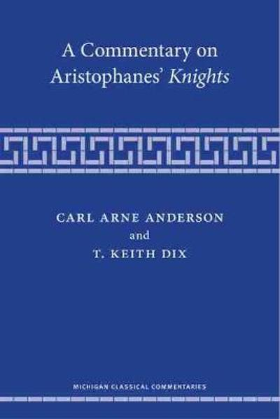 A Commentary on Aristophanes' Knights - Carl Arne Anderson