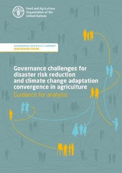 Governance challenges for disaster risk reduction and climate change adaptation convergence in agriculture - guidance for analysis - Food and Agriculture Organization