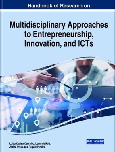 Handbook of Research on Multidisciplinary Approaches to Entrepreneurship, Innovation, and ICTs - Luisa Cagica Carvalho