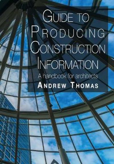 Guide to Producing Construction Information - Andrew Thomas