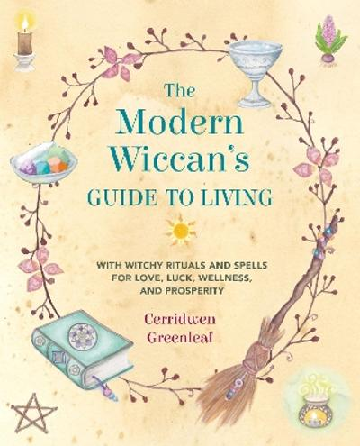 The Modern Wiccan's Guide to Living - Cerridwen Greenleaf
