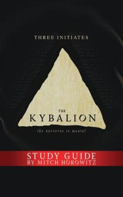 The Kybalion Study Guide - Three Initiates