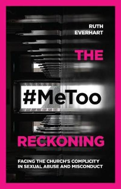 The #MeToo Reckoning - Ruth Everhart