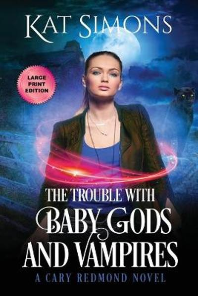 The Trouble with Baby Gods and Vampires - Kat Simons