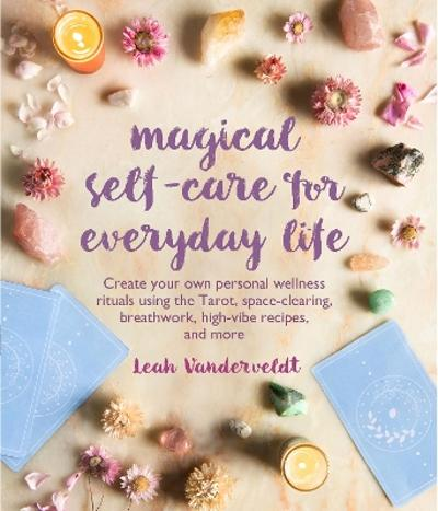 Magical Self-Care for Everyday Life - Leah Vanderveldt