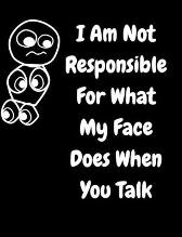 I Am Not Responsible For What My Face Does When You Talk - June Bug Journals