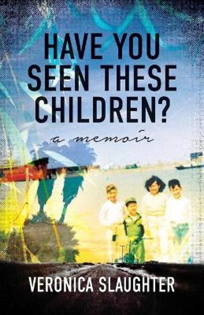 Have You Seen These Children? - Veronica Slaughter