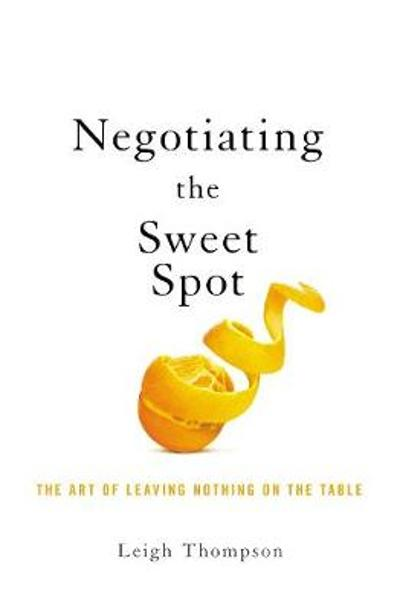 Negotiating the Sweet Spot - Leigh Thompson