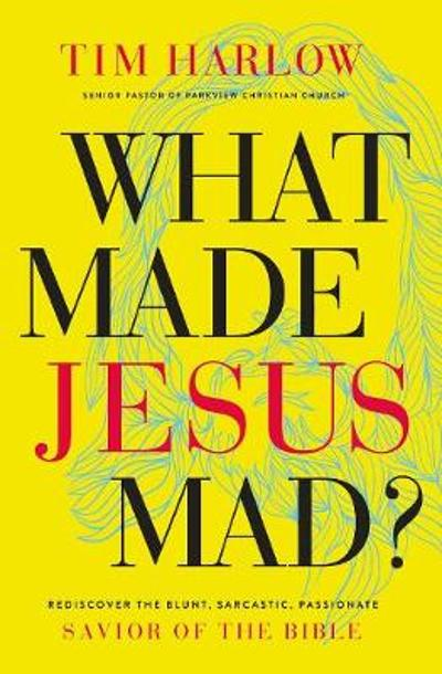 What Made Jesus Mad? - Dr. Tim Harlow