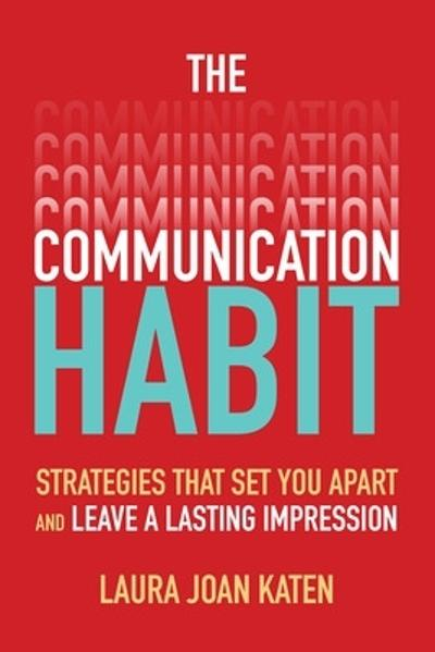 The Communication Habit: Strategies That Set You Apart and Leave a Lasting Impression - Laura Katen