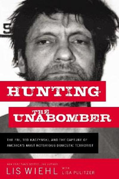 Hunting the Unabomber - Lis Wiehl