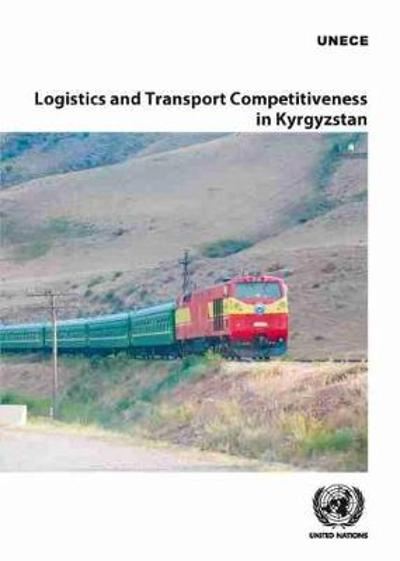 Logistics and transport competitiveness in Kyrgyzstan - United Nations: Economic Commission for Europe