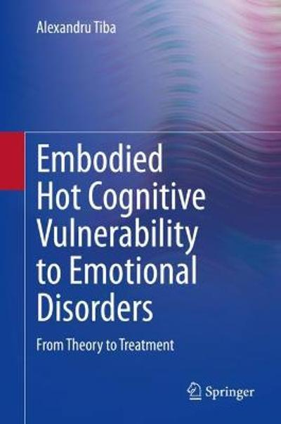 Embodied Hot Cognitive Vulnerability to Emotional Disorders  - Alexandru Tiba
