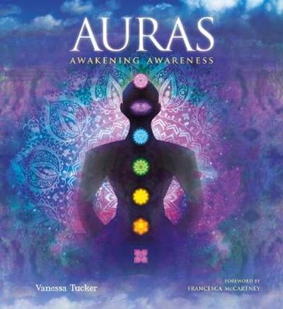 Auras: Awakening Awareness - Vanessa Tucker