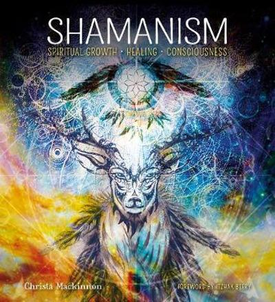 Shamanism: Spiritual Growth, Healing, Consciousness - Christa Mackinnon