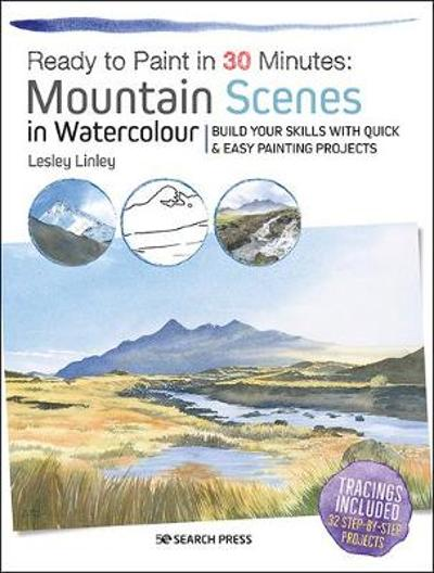Ready to Paint in 30 Minutes: Mountain Scenes in Watercolour - Lesley Linley