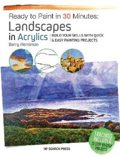 Ready to Paint in 30 Minutes: Landscapes in Acrylics - Barry Herniman