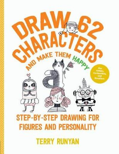Draw 62 Characters and Make Them Happy - Terry Runyan