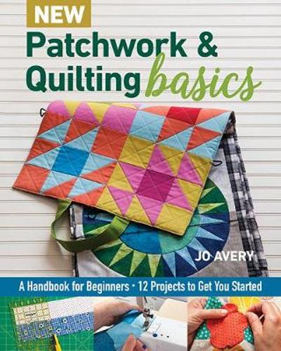New Patchwork & Quilting Basics - Jo Avery