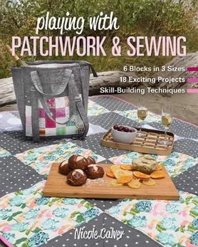 Playing with Patchwork & Sewing - Nicole Calver
