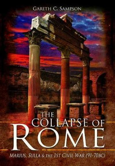 The Collapse of Rome - Gareth C Sampson
