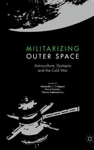 Militarizing Outer Space - Alexander C.T. Geppert