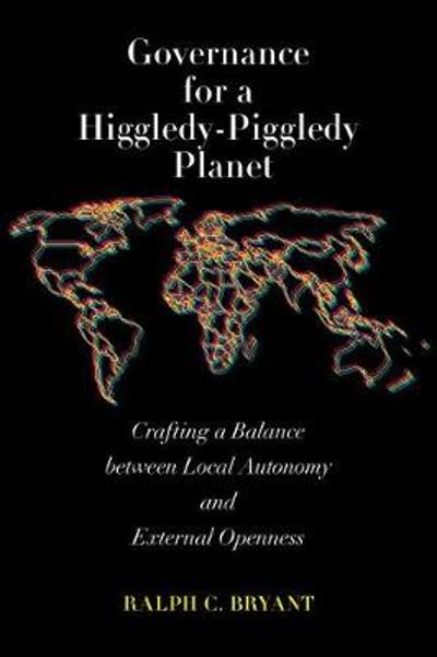 Governance for a Higgledy-Piggledy Planet - Ralph C. Bryant