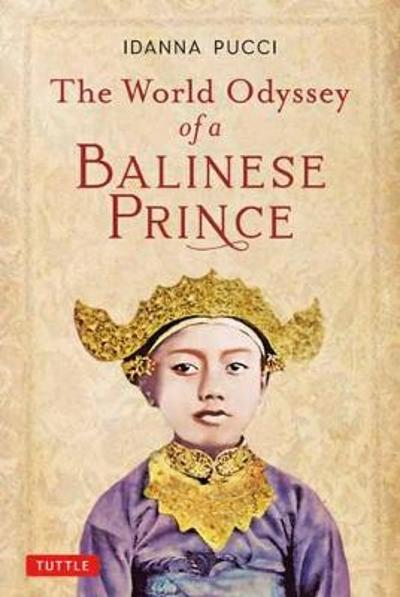 The World Odyssey of a Balinese Prince - Idanna Pucci
