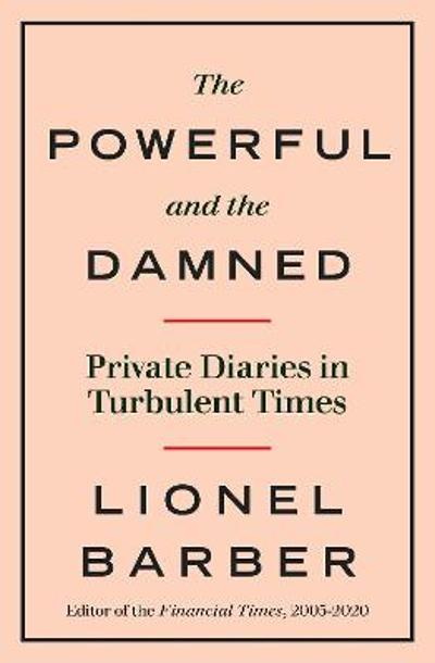 The Powerful and the Damned - Lionel Barber