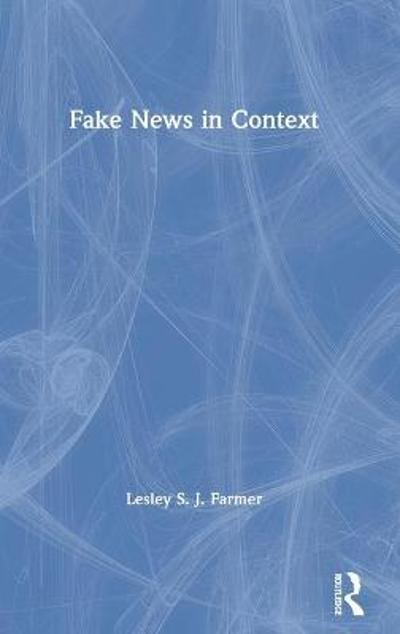 Fake News in Context - Lesley S. J. Farmer